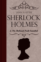 Sherlock Holmes and the Holland Park Cannibal - John A. Little