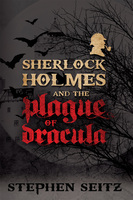 Sherlock Holmes and the Plague of Dracula - Steve Seitz