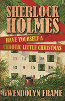 Sherlock Holmes Have Yourself a Chaotic Little Christmas - Gwendolyn Frame