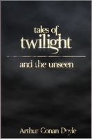 Tales of Twilight and the Unseen - Arthur Conan Doyle
