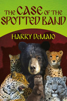 The Case of the Spotted Band - Harry DeMaio