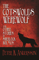 The Cotswolds Werewolf and other Stories of Sherlock Holmes - Peter K. Andersson