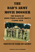 The Dad's Army Movie Dossier - Mark McCaighey