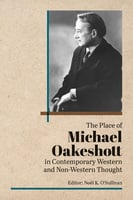 The Place of Michael Oakeshott in Contemporary Western and Non-Western Thought - Noel O'Sullivan