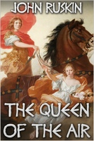 The Queen of the Air - John Ruskin
