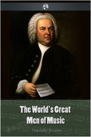 The World's Great Men Of Music - Harriette Brower