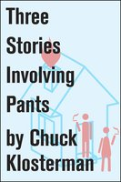 Three Stories Involving Pants - Chuck Klosterman