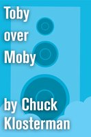 Toby over Moby - Chuck Klosterman