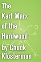 The Karl Marx of the Hardwood - Chuck Klosterman