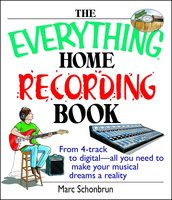 The Everything Home Recording Book - Marc Schonbrun