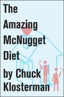 The Amazing McNugget Diet - Chuck Klosterman