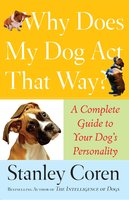 Why Does My Dog Act That Way? - Stanley Coren