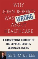 Why John Roberts Was Wrong About Healthcare - Sen. Mike Lee