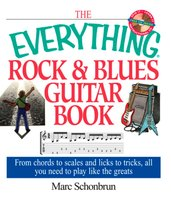 The Everything Rock & Blues Guitar Book - Marc Schonbrun