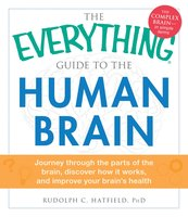 The Everything Guide to the Human Brain - Rudolph C Hatfield