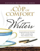 A Cup of Comfort for Writers - Colleen Sell