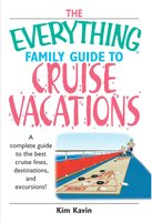 The Everything Family Guide To Cruise Vacations - Kim Kavin