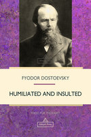 Humiliated and Insulted - Fyodor Dostoevsky
