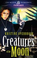 Creatures of the Moon - Kristine Overbrook