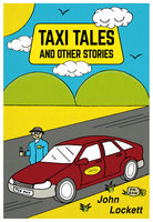 Taxi Tales And Other Stories - John Lockett