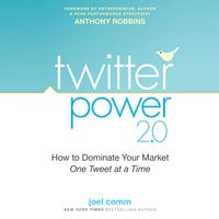 Twitter Power 2.0: How to Dominate Your Market One Tweet at a Time - Joel Comm