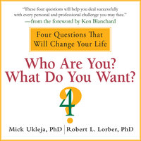Who Are You? What Do You Want?: A Journey for the Best of Your Life - Robert Lorber, Mick Ukleja