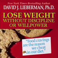 Lose Weight without Discipline or Willpower: Food Cravings Are the Reasons We Cheat On Our Diet - David J. Lieberman
