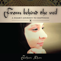 From Behind the Veil: A Hijabi's Journey to Happiness - Farheen Khan