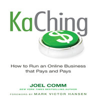 KaChing: How to Run an Online Business that Pays and Pays - Joel Comm