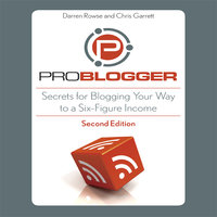 ProBlogger: Secrets for Blogging Your Way to a Six-Figure Income - Chris Garrett,Darren Rowse