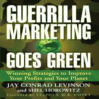 Guerrilla Marketing Goes Green: Winning Strategies to Improve Your Profits and Your Planet - Jay Conrad Levinson,Shel Horowitz