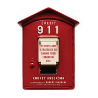 Credit 911: Secrets and Strategies to Saving Your Financial Life - Rodney Anderson
