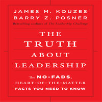 The Truth About Leadership: The No-Fads, To the Heart-Of-the-Matter Facts You Need to Know - Barry Z. Posner, James M. Kouzes