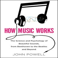 How Music Works - John Powell