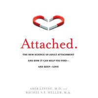 Attached: The New Science of Adult Attachment and How It Can Help You Find – And Keep – Love - Amir Levine (M.D),Rachel Heller
