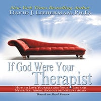 If God Were Your Therapist: How to Love Yourself and Your Life and Never Feel Angry, Anxious or Insecure Again - David J. Lieberman