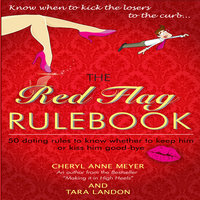 The Red Flag Rule Book: 50 Dating Rules to Know Whether to Keep Him or Kiss Him Good-Bye - Tara Landon,Cheryl Anne Meyer