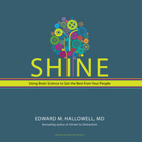 Shine: Using Brain Science to Get the Best From Your People - Edward M. Hallowell