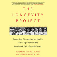 The Longevity Project: Surprising Discoveries for Health and Long Life from the Landmark Eight-Decade Study - Howard S. Friedman, Leslie R. Martin