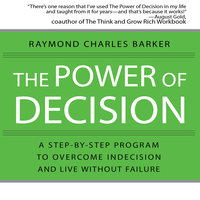 The Power of Decision: A Step-by-Step Program to Overcome Indecision and Live Without Failure Forever - Raymond Charles Barker