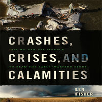 Crashes, Crises, and Calamities: How We Can Use Science to Read the Early-Warning Signs - Len Fisher
