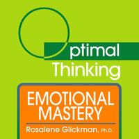 Emotional Mastery - Rosalene Glickman (Ph.D.)