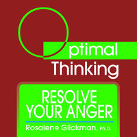 Resolve Your Anger - Rosalene Glickman (Ph.D.)