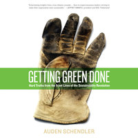 Getting Green Done: Hard Truths From the Frontlines of Sustainability Revolution - Auden Schendler