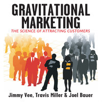 Gravitational Marketing: The Science of Attracting Customers - Travis Miller,Jimmy Vee,Joel Bauer