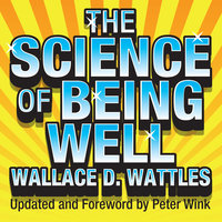 The Science of Being Well - Wallace Wattles
