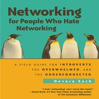Networking for People: A Field Guide for Introverts, the Overwhelmed, and the Underconnected - Devora Zack
