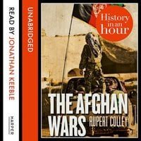 The Afghan Wars: History in an Hour - Rupert Colley