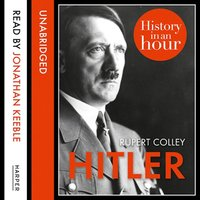 Hitler: History in an Hour - Rupert Colley
