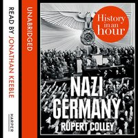 Nazi Germany: History in an Hour - Rupert Colley